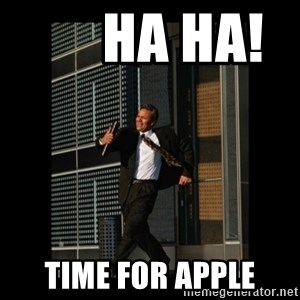 HaHa! Time for X ! -       HA HA!       TIME FOR APPLE