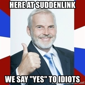 "Idiot Anti-Communist Guy - Here at Suddenlink We say ""YES"" to idiots"