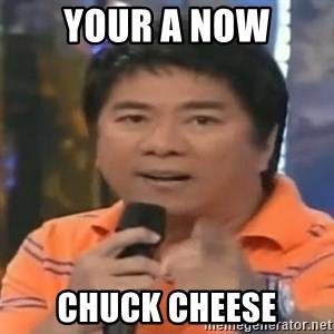 willie revillame you dont do that to me - your a now Chuck cheese