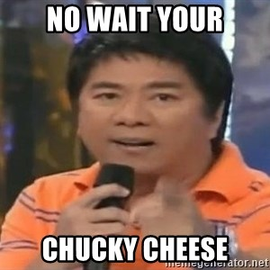 willie revillame you dont do that to me - no wait your chucky cheese
