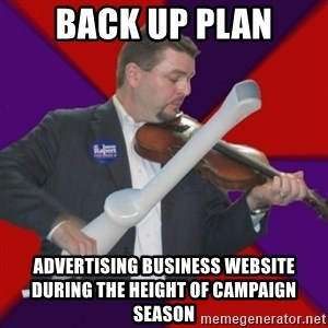 FiddlingRapert - back up plan advertising business website during the height of campaign season