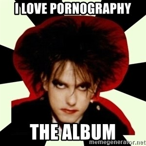 Robert Smith - I love Pornography The album