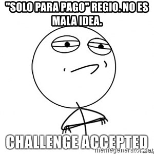 "Challenge Accepted HD - ""Solo para pago"" Regio. No es mala idea."