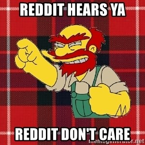 Angry Scotsman - Reddit hears ya Reddit don't care