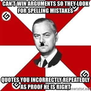 TheGrammarNazi - Can't win arguments so they look for spelling mistakes Quotes you incorrectly repeatedly as proof he is right