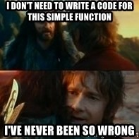 Never Have I Been So Wrong - I don't need to write a code for this simple function I've never been so wrong