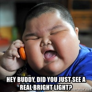 Fat Asian Kid -  Hey Buddy, Did You Just See A Real Bright Light?