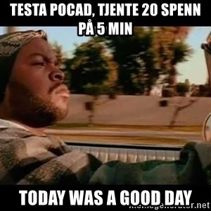 IceCube It was a good day - Testa PocAd, tjente 20 spenn på 5 min Today was a good day