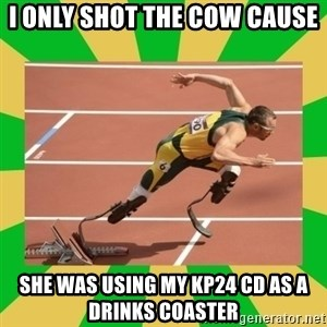 OSCAR PISTORIUS - I only shot the cow cause She was using my kp24 cd as a drinks coaster