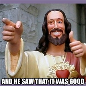 buddy jesus -  and he saw that it was good