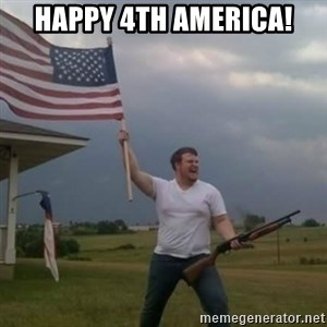 Overly patriotic american - Happy 4th America!