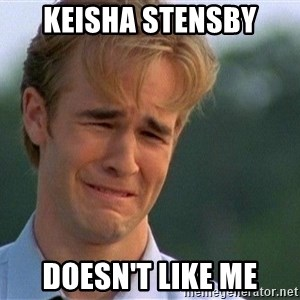 Crying Man - Keisha stensby doesn't like me