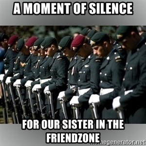 Moment Of Silence - A moment of Silence for our sister in the friendzone