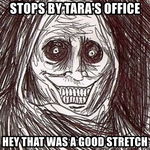 Shadowlurker - stops by tara's office hey that was a good stretch