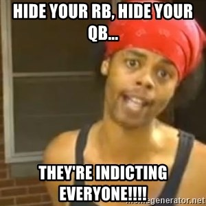 Antoine Dodson - Hide your RB, Hide your QB... They're indicting everyone!!!!