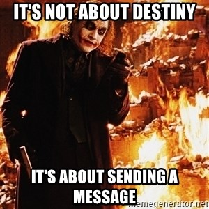 It's about sending a message - It's not about Destiny It's about sending a message