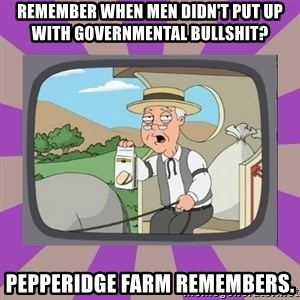 Pepperidge Farm Remembers FG - remember when men didn't put up with governmental bullshit? pepperidge farm remembers.