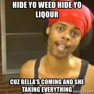 Antoine Dodson - Hide yo weed hide yo liqour cuz bella's coming and she taking everything