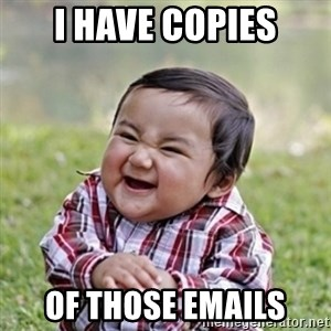 evil toddler kid2 - i have copies of those emails