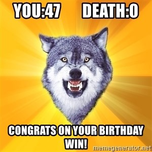 Courage Wolf - You:47       Death:0 Congrats on your birthday win!