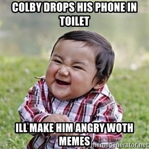 evil toddler kid2 - Colby drops his phone in toilet Ill make him angry woth memes