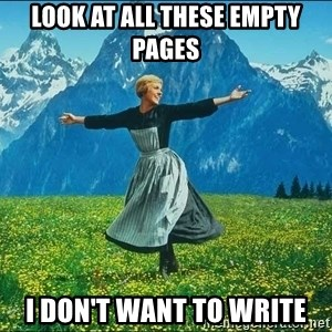 Look at all the things - look at all these empty pages I don't want to write