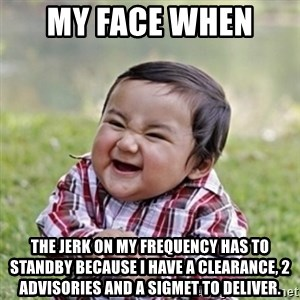 evil toddler kid2 - My face when  the jerk on my frequency has to standby because I have a clearance, 2 advisories and a sigmet to deliver.