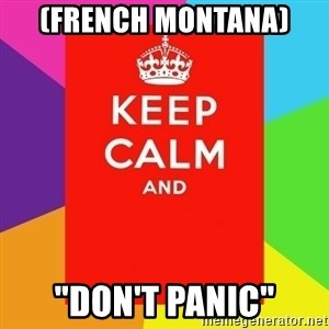 "Keep calm and - (french montana) ""Don't panic"""