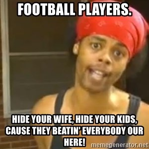Antoine Dodson - Football Players. Hide your wife, hide your kids, cause they beatin' everybody our here!