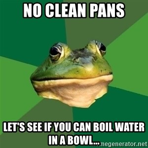 Foul Bachelor Frog - no clean pans let's see if you can boil water in a bowl...
