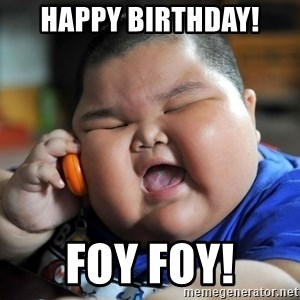 Fat Asian Kid - HAPPY BIRTHDAY! Foy Foy!