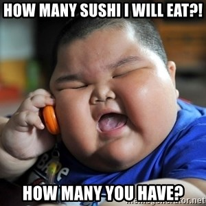 Fat Asian Kid - how many sushi i will eat?! HOW MANY YOU HAVE?