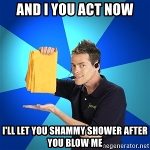 Shamwow Guy - And I You Act Now I'll Let You Shammy Shower After You Blow Me