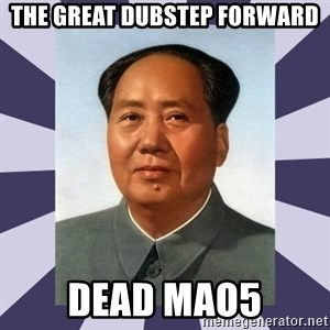 Mao Zedong - The great dubstep forward Dead Mao5