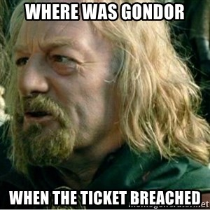 Where Was Gondor - where was gondor when the ticket breached