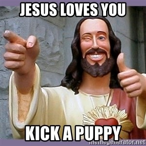 buddy jesus - Jesus loves you Kick a puppy