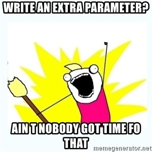 All the things - Write an extra parameter? Ain t Nobody got time fo that