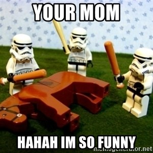 Beating a Dead Horse stormtrooper - Your mom HAHAH IM SO FUNNY
