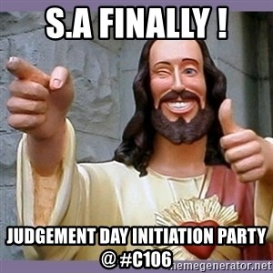 buddy jesus - S.A finally ! Judgement Day initiation Party @ #C106