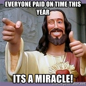 buddy jesus - Everyone Paid on Time this year Its a Miracle!