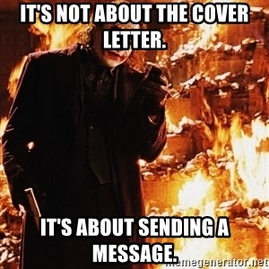 It's about sending a message - It's not about the cover letter. It's about sending a message.