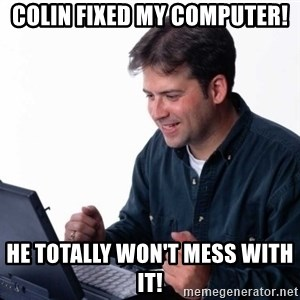 Net Noob - Colin fixed my computer! he totally won't mess with it!