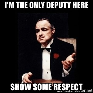 The Godfather - I'm the only deputy here Show some respect
