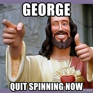 buddy jesus - George Quit spinning now