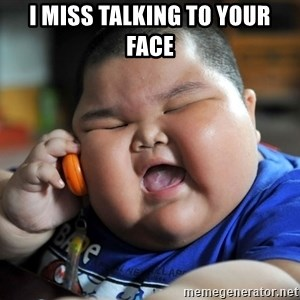 Fat Asian Kid - I miss talking to your face