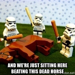 Beating a Dead Horse stormtrooper -  and we're just sitting here beating this dead horse