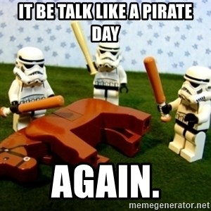 Beating a Dead Horse stormtrooper - It be talk like a pirate day again.