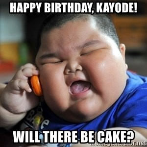 Fat Asian Kid - Happy birthday, Kayode! Will there be cake?