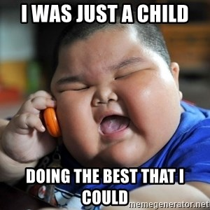 Fat Asian Kid - I was just a child Doing the best that i could