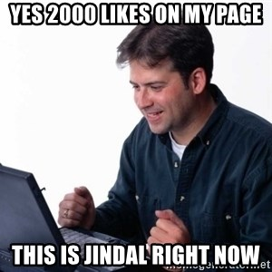 Net Noob - yes 2000 likes on my page This is jindal right now